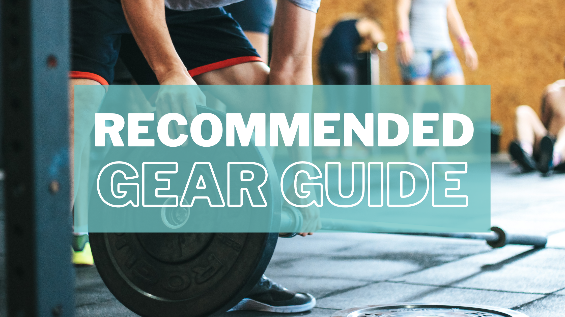 RECOMMENDED GEAR GUIDE